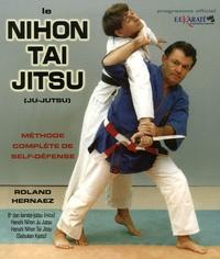 Roland Hernaez - Le Nihon Tai Jitsu (Ju-Jutsu) - Méthode complète de self-défense.