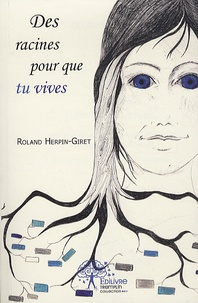 """Roland Herpin-Giret - Des racines pour que tu vives - Des vies emmêlées, et si on les détricotait. Le paysan et le modernisme. Histoire rurale, vers """"l'exode"""" : témoignage."""