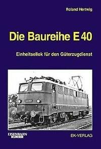 Roland Hertwig - Die Baureihe E 40 - Einheitsellok für den Güterzugdienst.