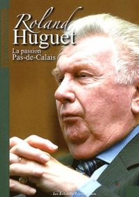 Roland Huguet - La passion Pas-de-Calais.
