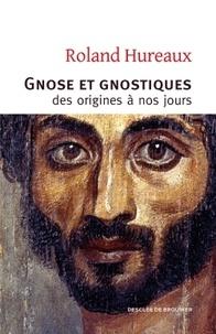 Roland Hureaux - Gnose et gnostiques - Des origines à nos jours.