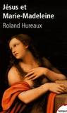 Roland Hureaux - Jésus et Marie-Madeleine.