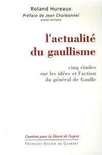 Roland Hureaux - L'actualité du gaullisme - Cinq études sur les idées et l'action du général de Gaulle.