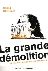 Roland Hureaux - La grande démolition - La France cassée par les réformes.