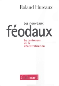 Roland Hureaux - Les nouveaux féodaux - Le contresens de la décentralisation.