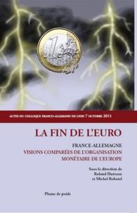 Roland Hurteaux et Michel Robatel - La fin de l'Euro - France-Allemagne ; visions comparées de l'organisation monétaire de l'Europe.