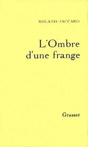 Roland Jaccard - L'ombre d'une frange.