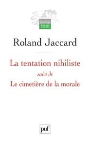 Roland Jaccard - La tentation nihiliste suivi de Le cimetière de la morale.