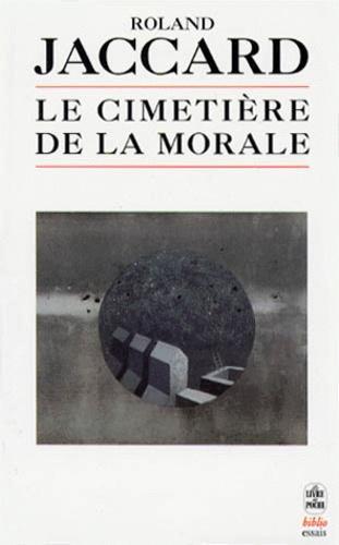 Roland Jaccard - Le cimetière de la morale.