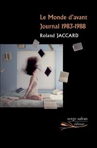 Roland Jaccard - Le Monde d'avant - Journal 1983-1988.