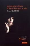 Roland Jaccard - Les derniers jours d'Henri-Frédéric Amiel.