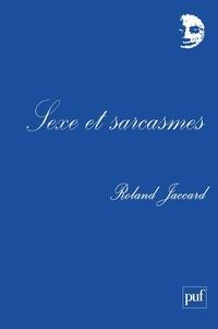 Roland Jaccard - Sexe et sarcasmes.