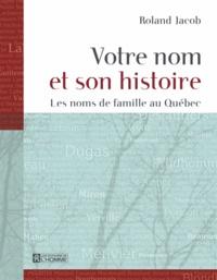 Roland Jacob - Votre nom et son histoire - Les noms de famille au Québec.