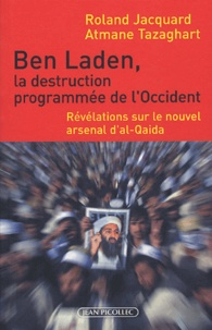 Roland Jacquard et Atmane Tazaghart - Ben Laden, la destruction programmée de l'Occident - Révélations sur le nouvel arsenal d'al-Qaida.