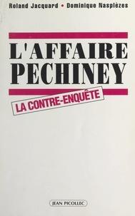 Roland Jacquard et Dominique Nasplèzes - L'affaire Péchiney - La contre-enquête.