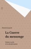 Roland Jacquard - La Guerre du mensonge - Histoire secrète de la désinformation.