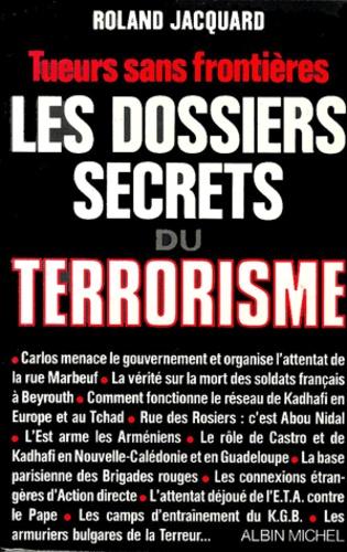Les dossiers secrets du terrorisme. Tueurs sans frontières