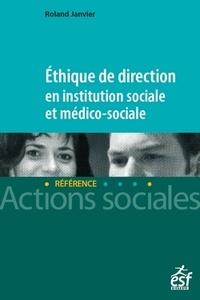 Roland Janvier - Ethique de direction en institution sociale et médico-sociale.
