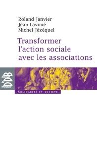 Roland Janvier et Jean Lavoué - Transformer l'action sociale par l'association.