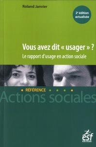 """Roland Janvier - Vous avez dit """"usager"""" ? - Le rapport d'usage en action sociale."""