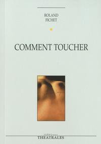 Roland jean Fichet - Comment toucher.