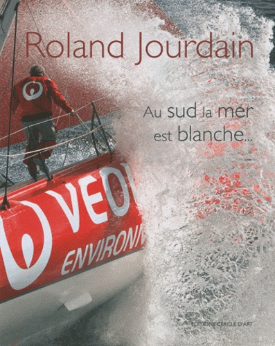 Roland Jourdain - Au sud la mer est blanche.... 1 DVD