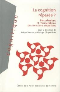Roland Jouvent et Georges Chapouthier - Cognition réparée ? - Perturbations et récupérations des fonctions cognitives.