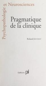 Roland Jouvent - Pragmatique de la clinique.