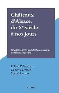 Roland Kaltenbach et Gilbert Gaertner - Châteaux d'Alsace, du Xe siècle à nos jours - Situation, accès, architecture, histoire, anecdotes, légendes.