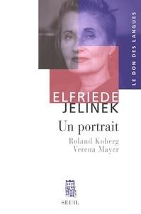 Roland Koberg et Verena Mayer - Elfriede Jelinek - Un portrait.