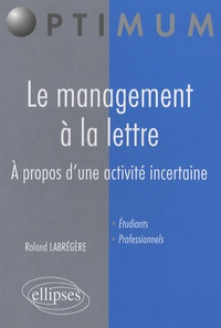 Roland Labrégère - Le management à la lettre - A propos d'une activité incertaine.