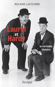 Laurel et Hardy- La véritable histoire - Roland Lacourbe |