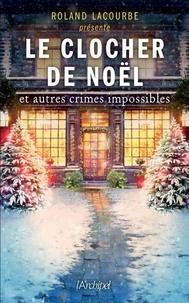 Roland Lacourbe - Le clocher de Noël et autres crimes impossibles.
