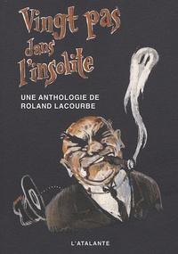 Roland Lacourbe - Vingt pas dans l'insolite.