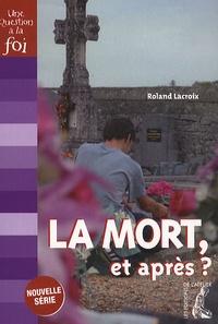 Roland Lacroix - La mort, et après ?.