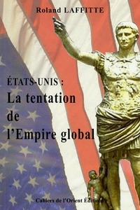 Roland Laffitte - Etats-Unis : La tentation de l'empire global.