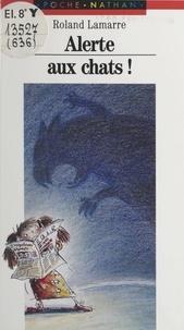 Roland Lamarre et Cathy Muller - Alerte aux chats !.