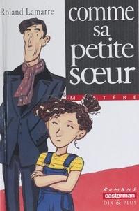 Roland Lamarre - Comme sa petite soeur.