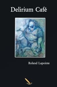 Roland Lapointe - Delirium Café.