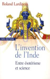 Roland Lardinois - L'invention de l'Inde - Entre ésotérisme et science.