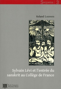 Roland Lardinois - Sylvain Lévi et l'entrée du sanskrit au Collège de France.