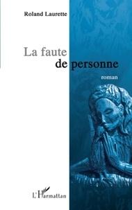 Roland Laurette - La faute de personne.