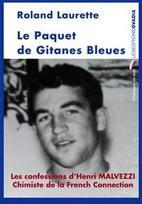 Roland Laurette - Le paquet de Gitanes bleues - Les confessions d'Henri Malvezzi chimiste de la French Connection.