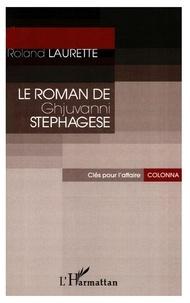 Roland Laurette - Le roman de Ghjuvanni Stéphagèse.