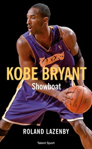 Roland Lazenby - Kobe Bryant - Showboat.