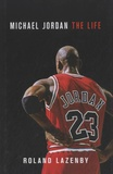 Roland Lazenby - Michael Jordan, The Life.