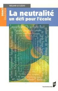 Roland Le Clézio - La neutralité - Un défi pour l'école.