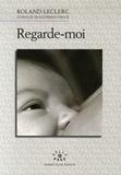 Roland Leclerc et Guénolée de Blignières-Strouk - Regarde-moi.