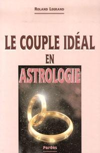 Roland Legrand - Le couple idéal en astrologie.