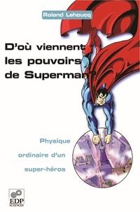 Roland Lehoucq - D'où viennent les pouvoirs de Superman ? - Physique ordinaire d'un super-héros.